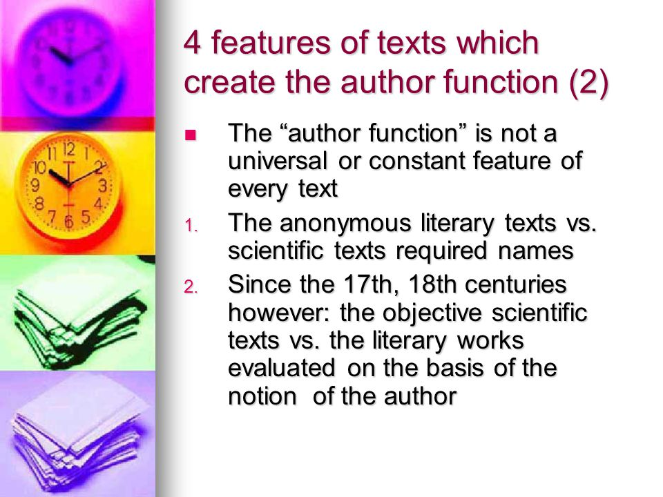 "4 features of texts which create the author function (2) The ""author function"" is not a universal or constant feature of every text The ""author functi"