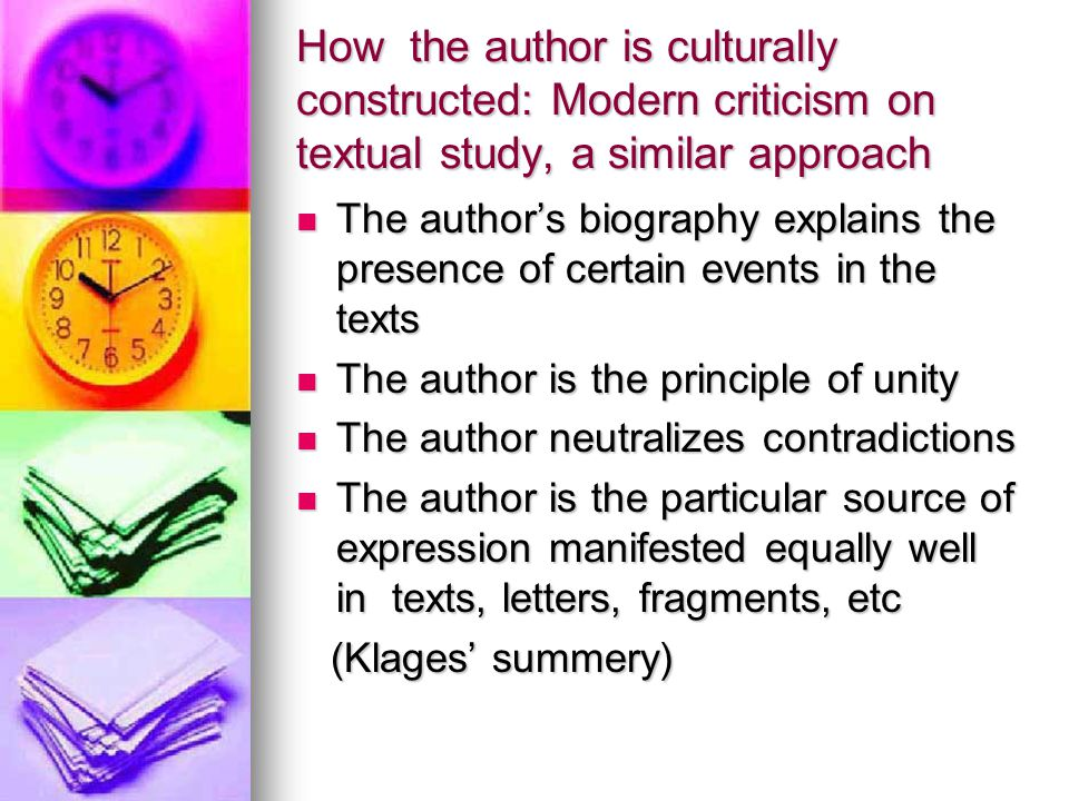 How the author is culturally constructed: Modern criticism on textual study, a similar approach The author's biography explains the presence of certai