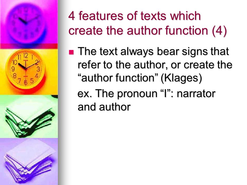 "4 features of texts which create the author function (4) The text always bear signs that refer to the author, or create the ""author function"" (Klages)"