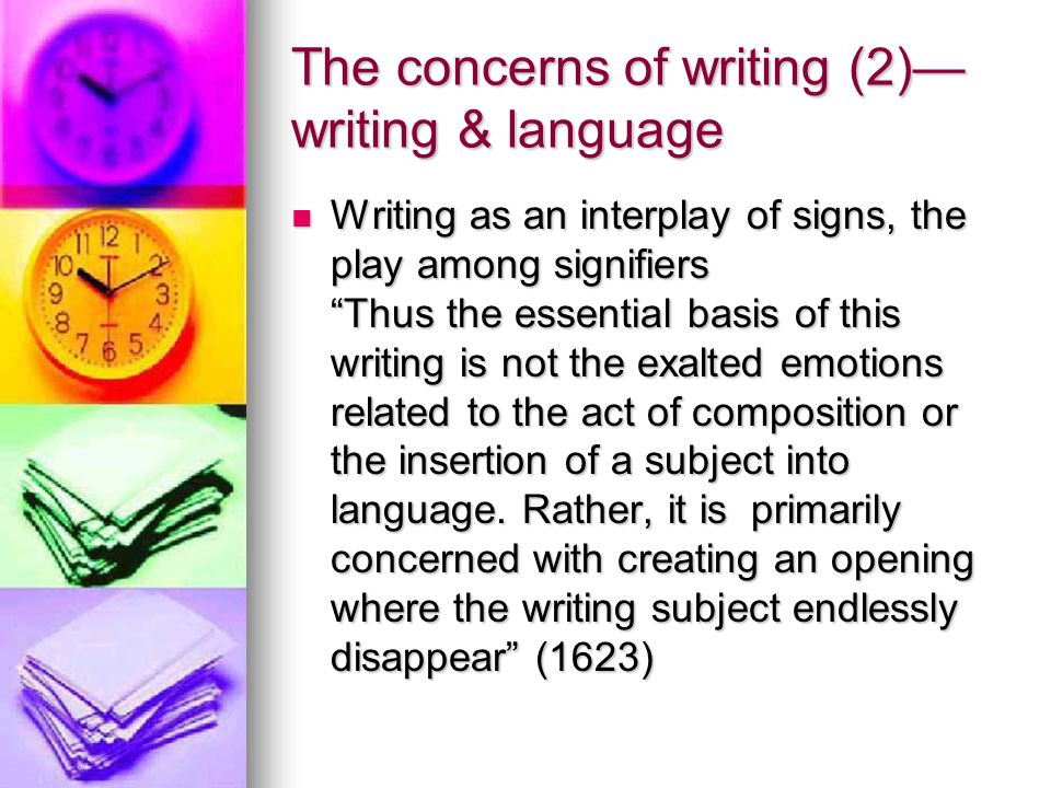 "The concerns of writing (2)— writing & language Writing as an interplay of signs, the play among signifiers ""Thus the essential basis of this writing"