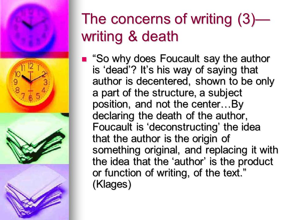 "The concerns of writing (3)— writing & death ""So why does Foucault say the author is 'dead'? It's his way of saying that author is decentered, shown t"