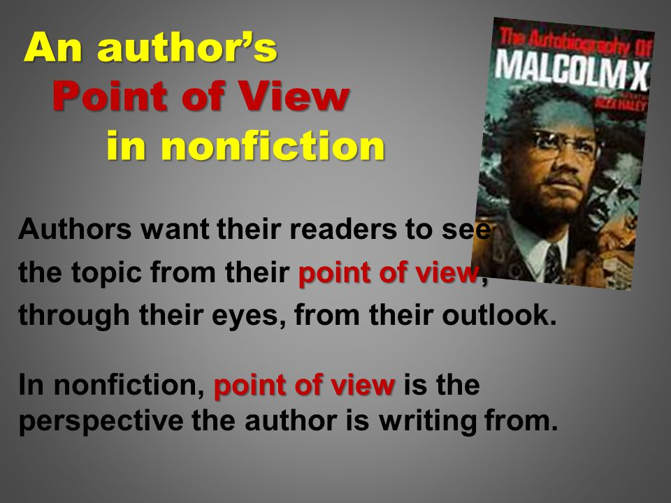 An author's Point of View in nonfiction Authors want their readers to see point of view, the topic from their point of view, through their eyes, from their outlook.