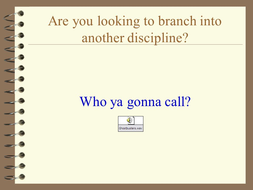 Are you looking to branch into another discipline Who ya gonna call