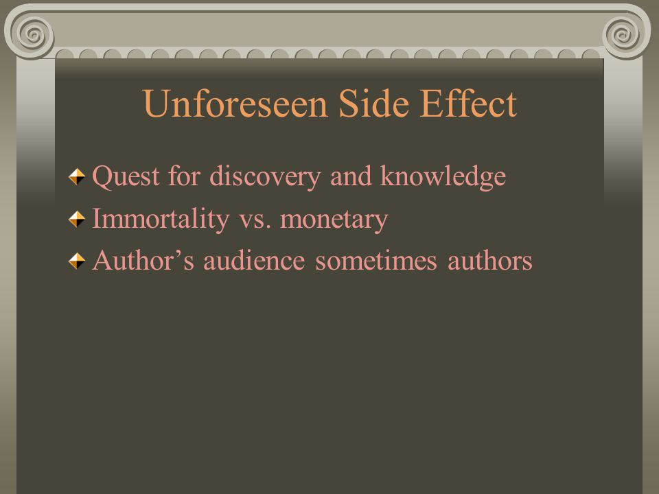 Unforeseen Side Effect Quest for discovery and knowledge Immortality vs. monetary Author's audience sometimes authors
