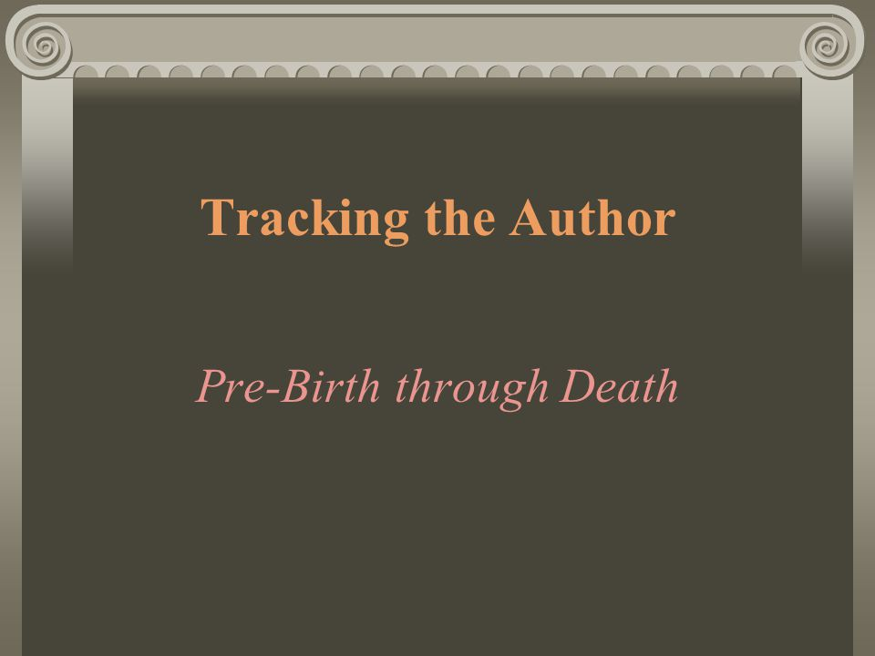 Tracking the Author Pre-Birth through Death