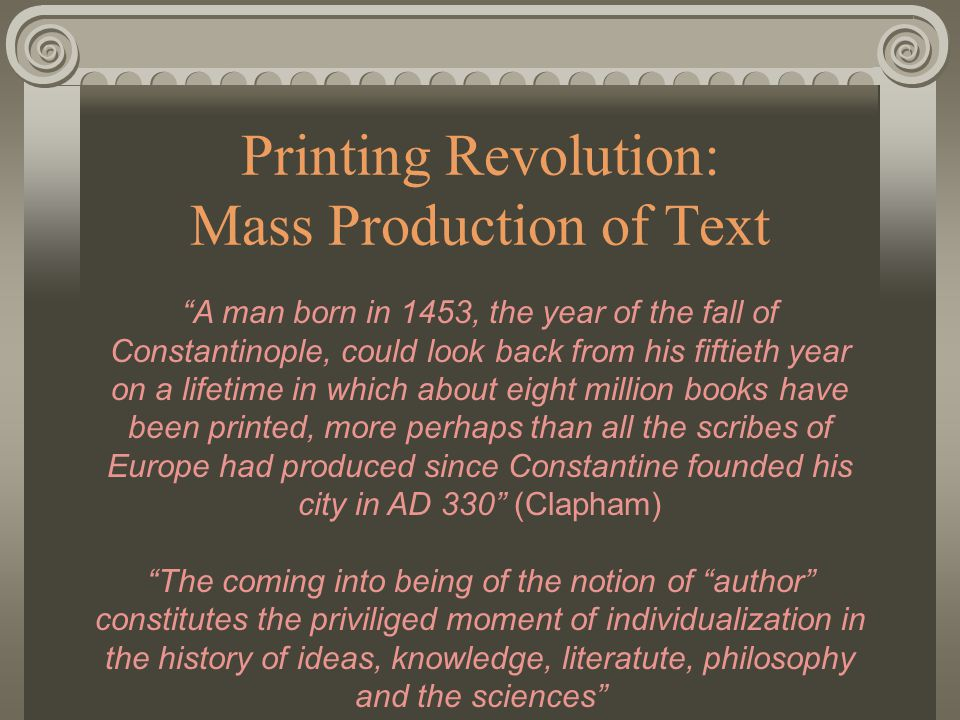 """Printing Revolution: Mass Production of Text """"A man born in 1453, the year of the fall of Constantinople, could look back from his fiftieth year on a"""