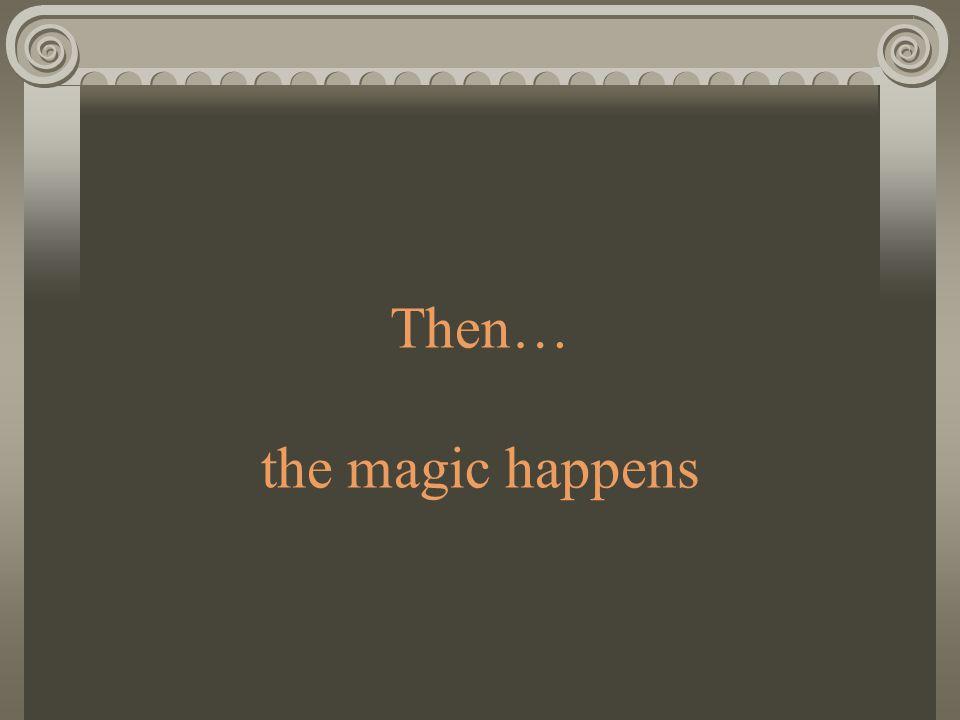 Then… the magic happens