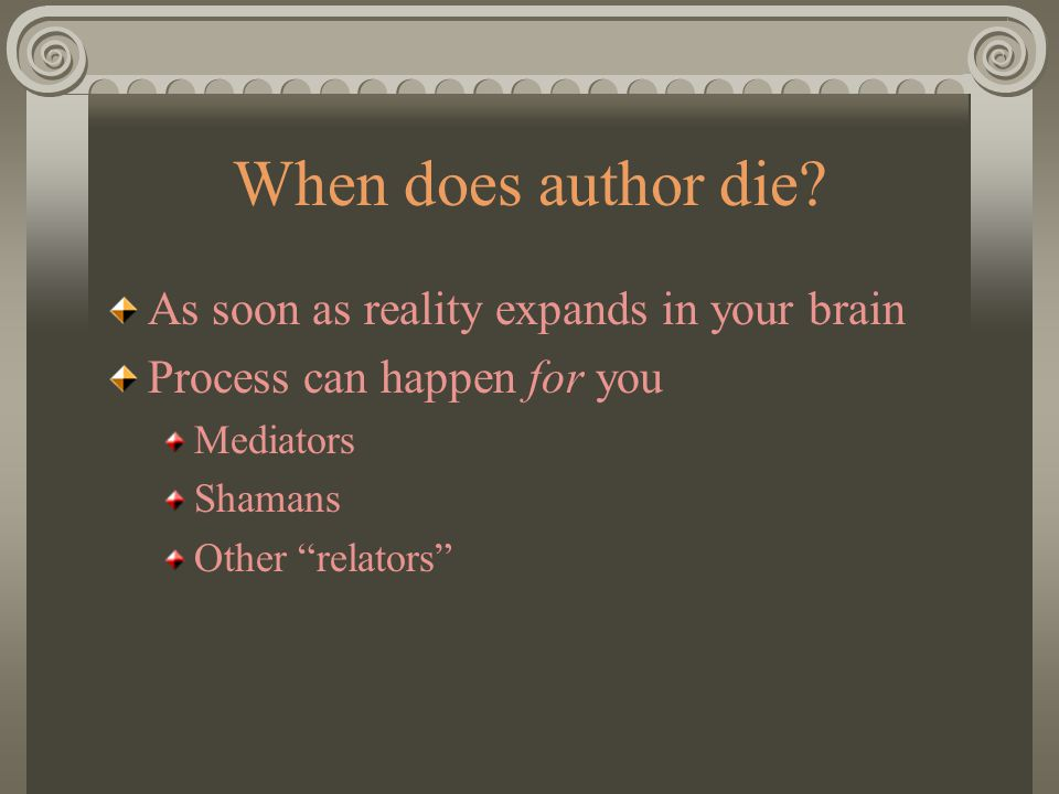 """When does author die? As soon as reality expands in your brain Process can happen for you Mediators Shamans Other """"relators"""""""