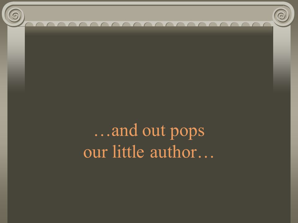 …and out pops our little author…