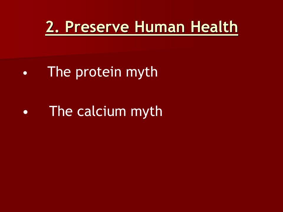 2. Preserve Human Health The protein myth The calcium myth