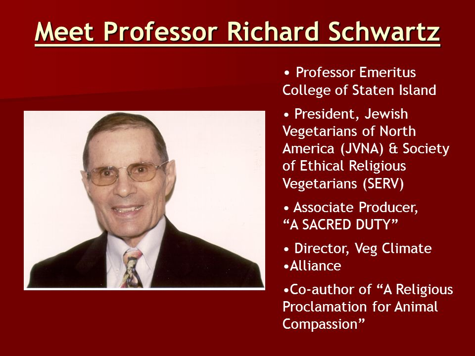 Meet Professor Richard Schwartz Professor Emeritus College of Staten Island President, Jewish Vegetarians of North America (JVNA) & Society of Ethical