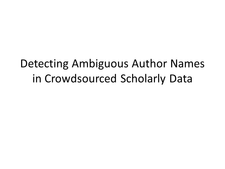 Detecting Ambiguous Author Names in Crowdsourced Scholarly Data