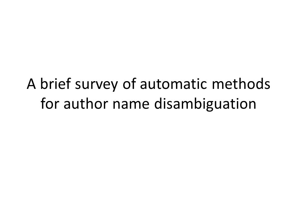 A brief survey of automatic methods for author name disambiguation