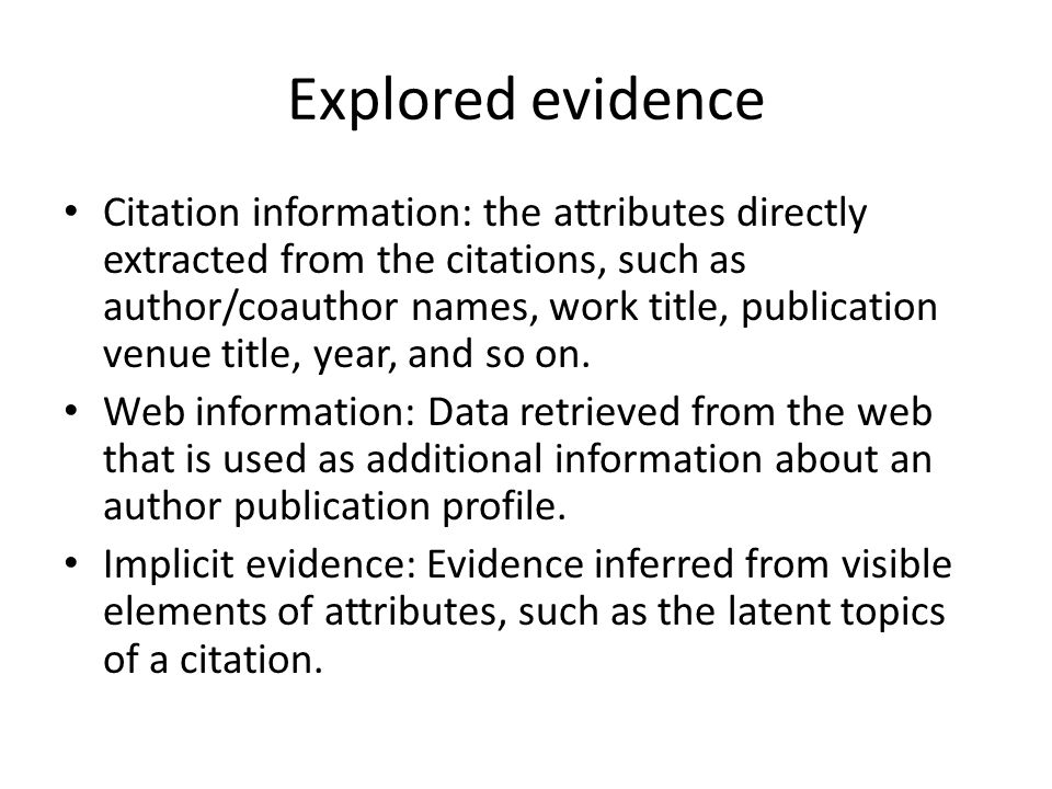 Explored evidence Citation information: the attributes directly extracted from the citations, such as author/coauthor names, work title, publication v