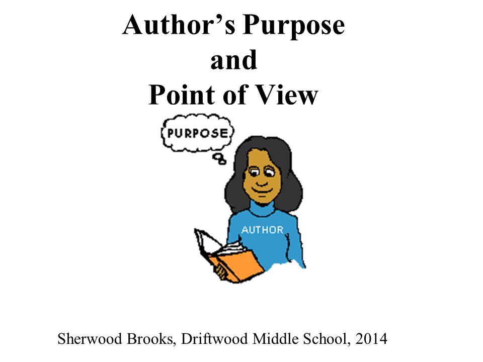 Author's Purpose and Point of View Sherwood Brooks, Driftwood Middle School, 2014