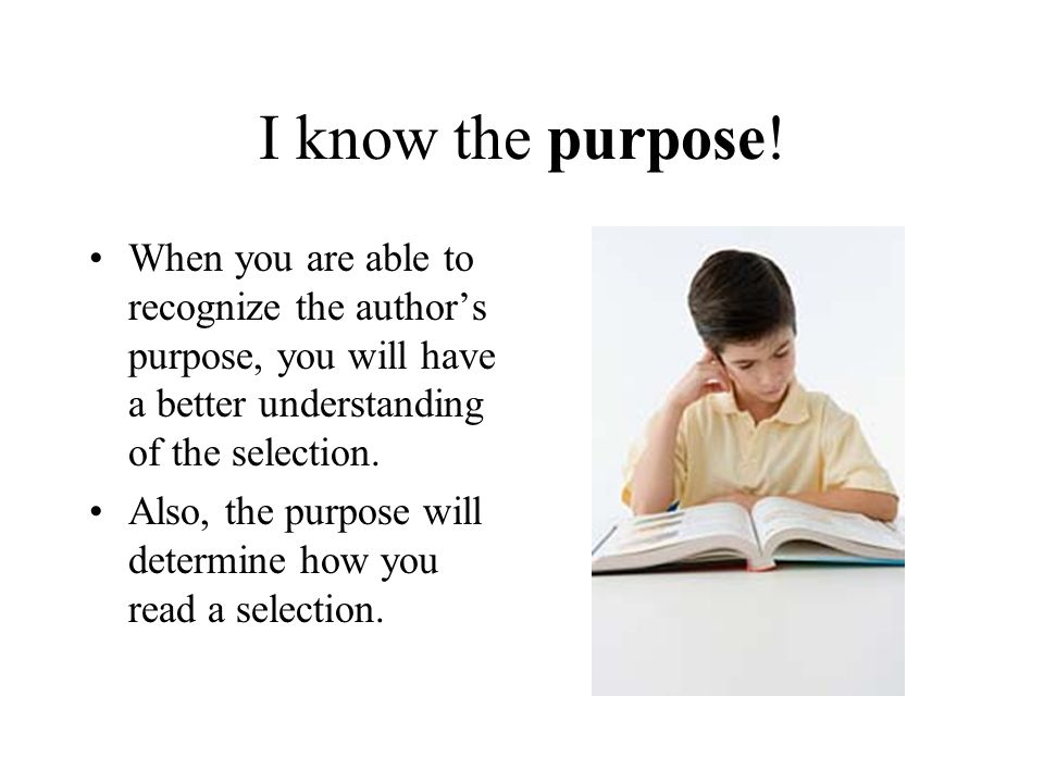 I know the purpose! When you are able to recognize the author's purpose, you will have a better understanding of the selection. Also, the purpose will