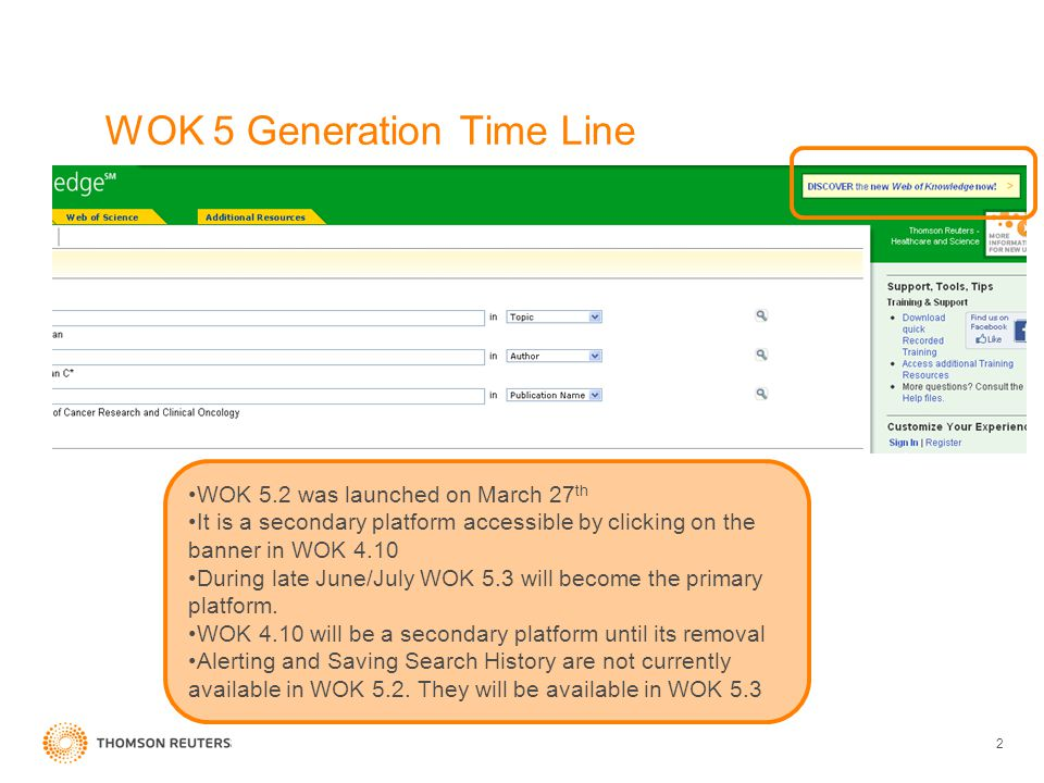 2 WOK 5 Generation Time Line WOK 5.2 was launched on March 27 th It is a secondary platform accessible by clicking on the banner in WOK 4.10 During late June/July WOK 5.3 will become the primary platform.