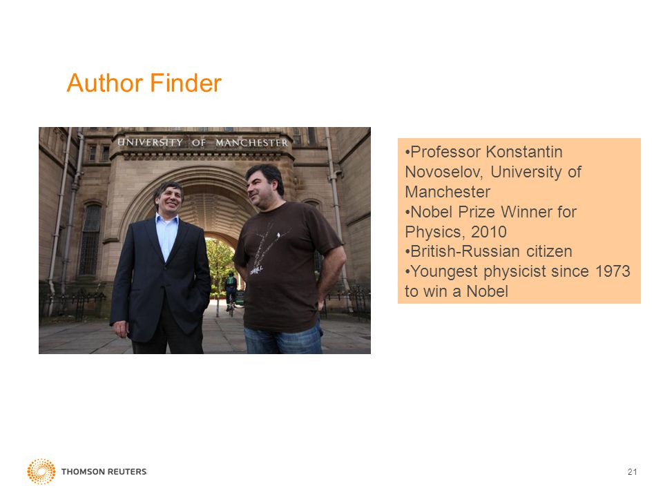 21 Author Finder Professor Konstantin Novoselov, University of Manchester Nobel Prize Winner for Physics, 2010 British-Russian citizen Youngest physic