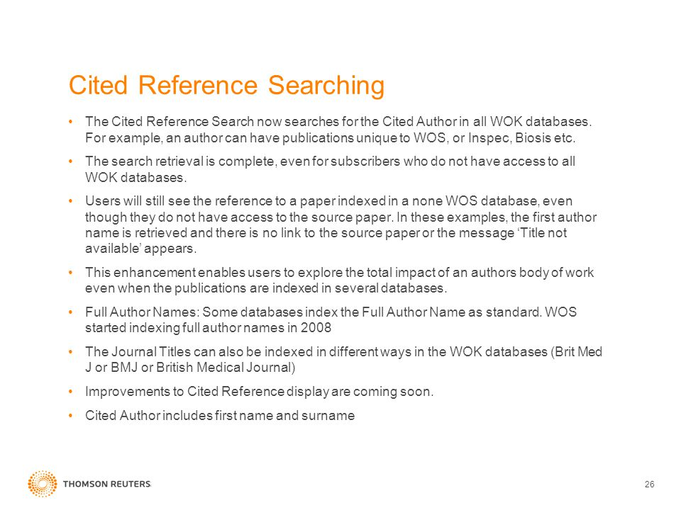 26 Cited Reference Searching The Cited Reference Search now searches for the Cited Author in all WOK databases. For example, an author can have public