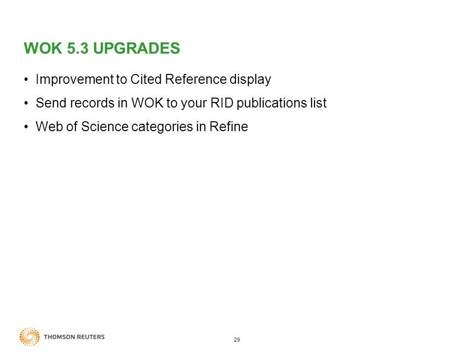 29 WOK 5.3 UPGRADES Improvement to Cited Reference display Send records in WOK to your RID publications list Web of Science categories in Refine