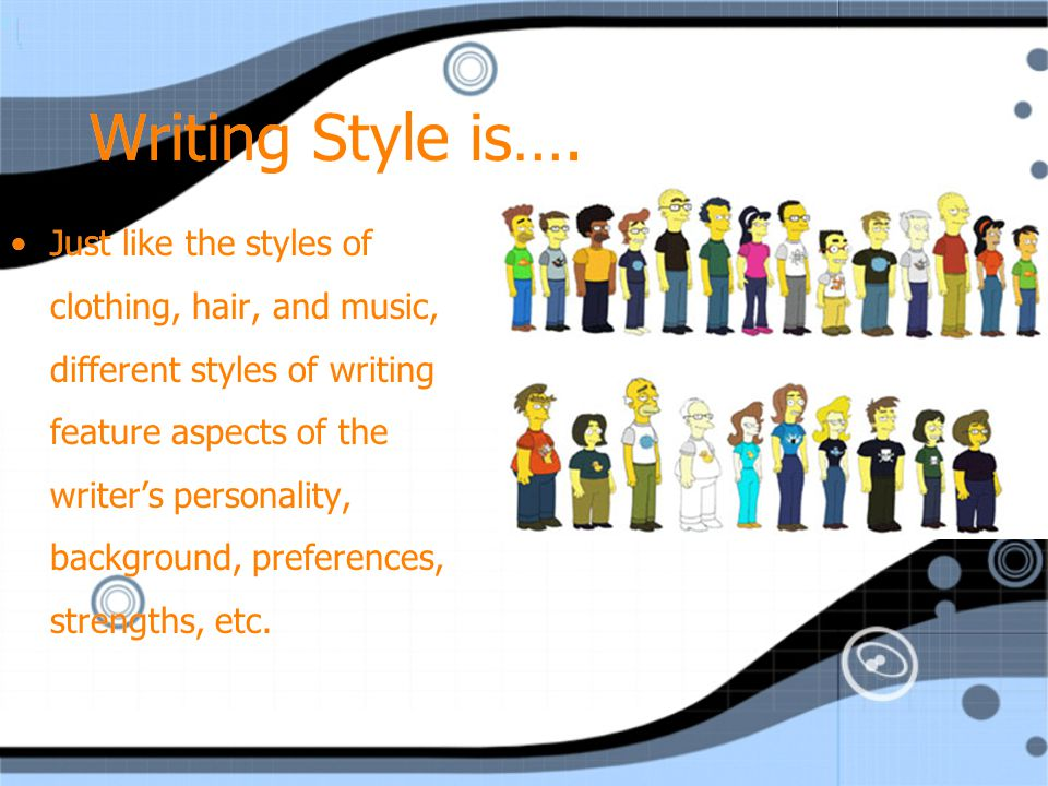 There Are Many Types of Styles Clothing Style Music Style Hairstyle Performance style Artistic style Writing style