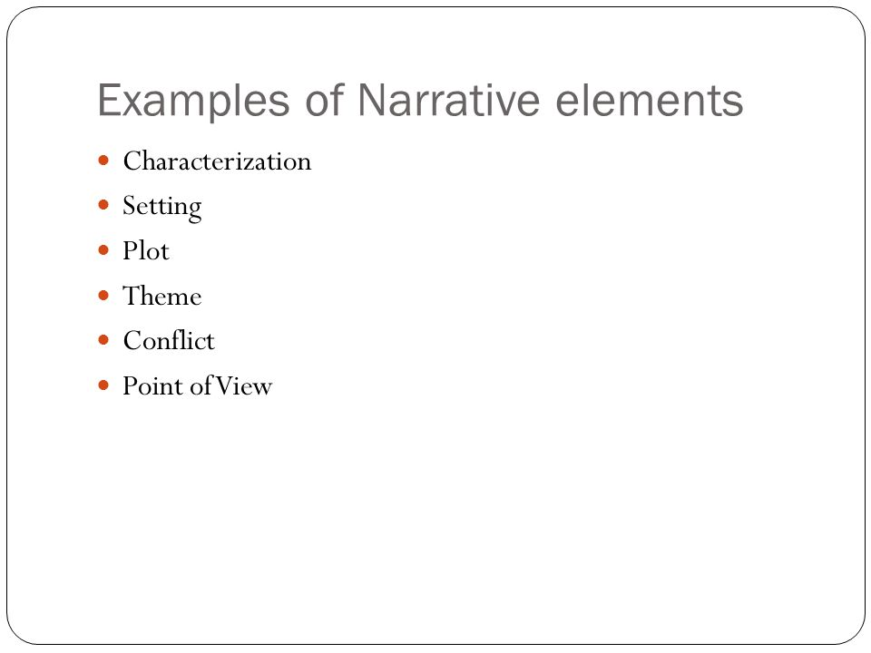 Examples of Narrative elements Characterization Setting Plot Theme Conflict Point of View
