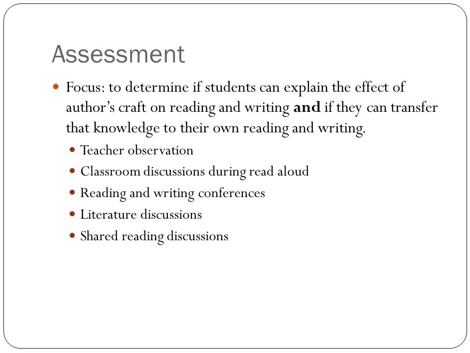 Assessment Focus: to determine if students can explain the effect of author's craft on reading and writing and if they can transfer that knowledge to their own reading and writing.