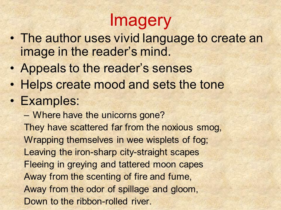 Imagery The author uses vivid language to create an image in the reader's mind.