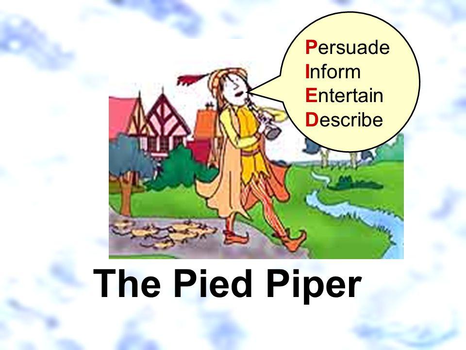 Persuade Inform Entertain Describe The Pied Piper