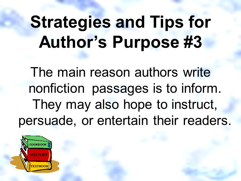 The main reason authors write nonfiction passages is to inform.