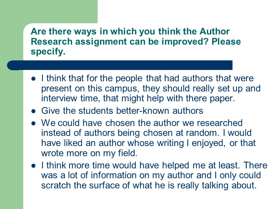 Are there ways in which you think the Author Research assignment can be improved.