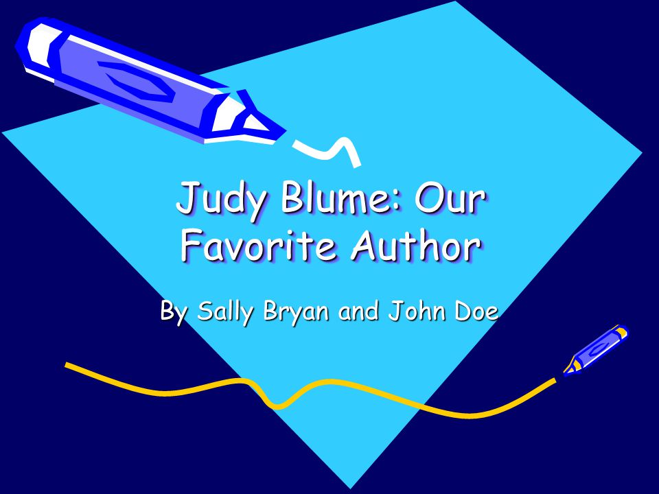 Judy Blume: Our Favorite Author By Sally Bryan and John Doe