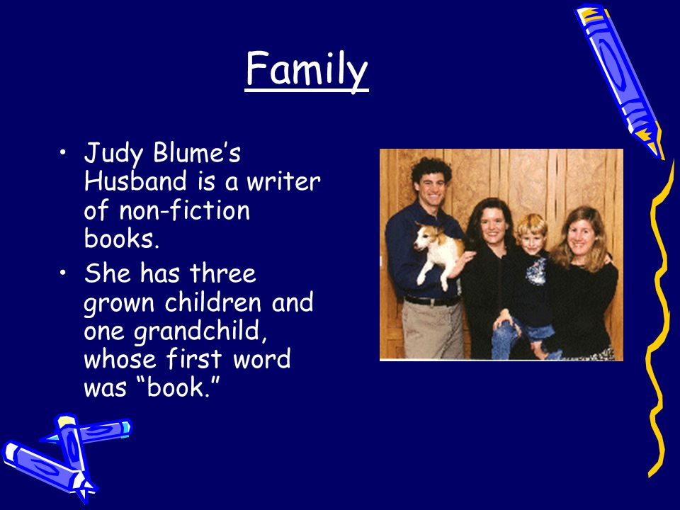 Family Judy Blume's Husband is a writer of non-fiction books.