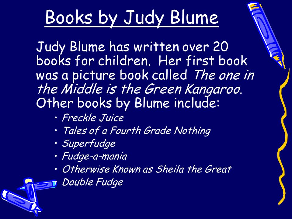 Books by Judy Blume Judy Blume has written over 20 books for children.