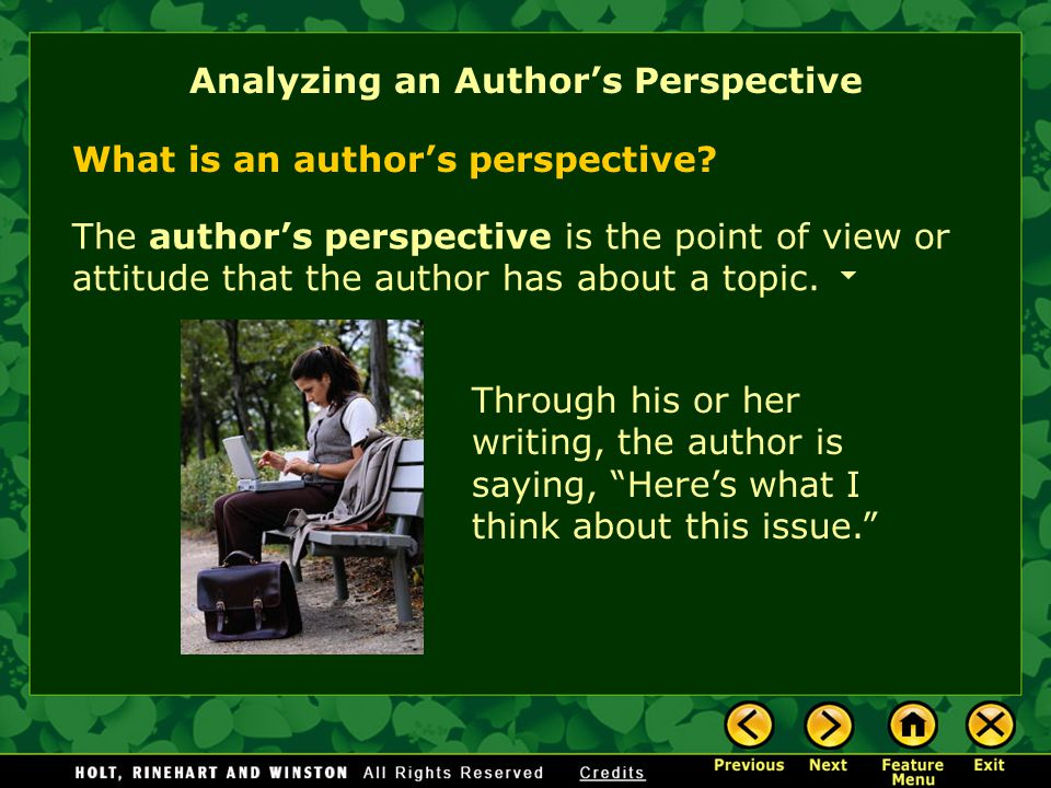 Analyzing an Author's Perspective The author's perspective is the point of view or attitude that the author has about a topic.