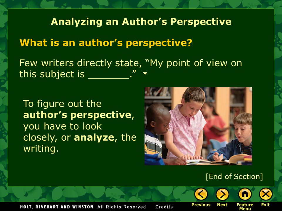 Analyzing an Author's Perspective Few writers directly state, My point of view on this subject is _______. [End of Section] What is an author's perspective.