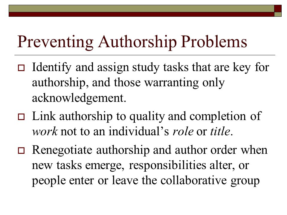 Preventing Authorship Problems  Identify and assign study tasks that are key for authorship, and those warranting only acknowledgement.