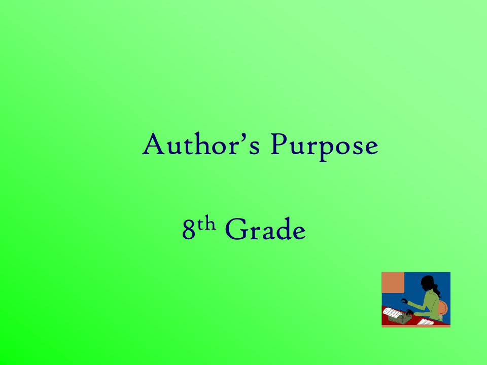 AUTHOR'S PURPOSE WHAT IS IT.When an author writes something he chooses his words for a purpose.