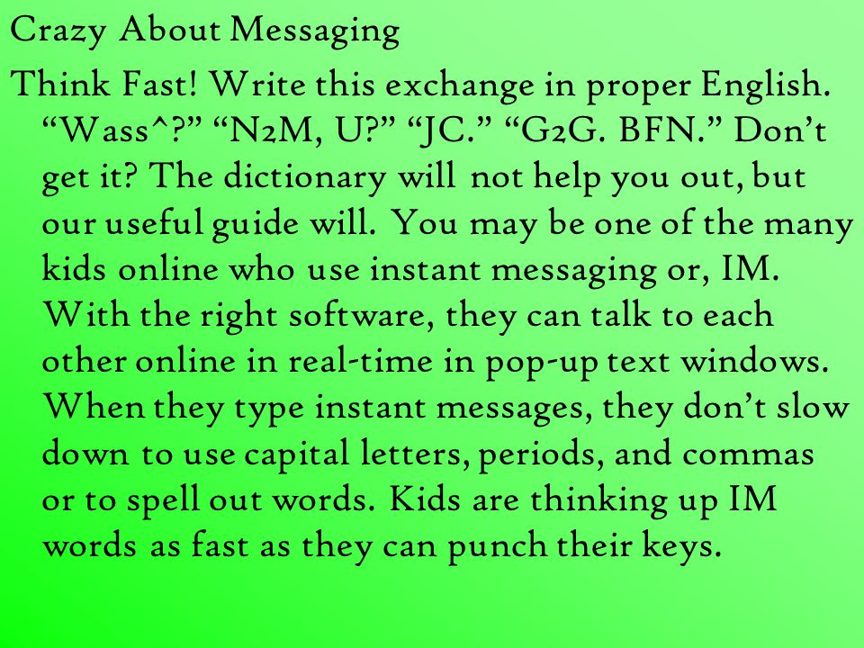 Crazy About Messaging Think Fast. Write this exchange in proper English.