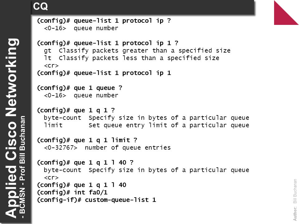 Author: Bill Buchanan CQ (config)# queue-list 1 protocol ip .