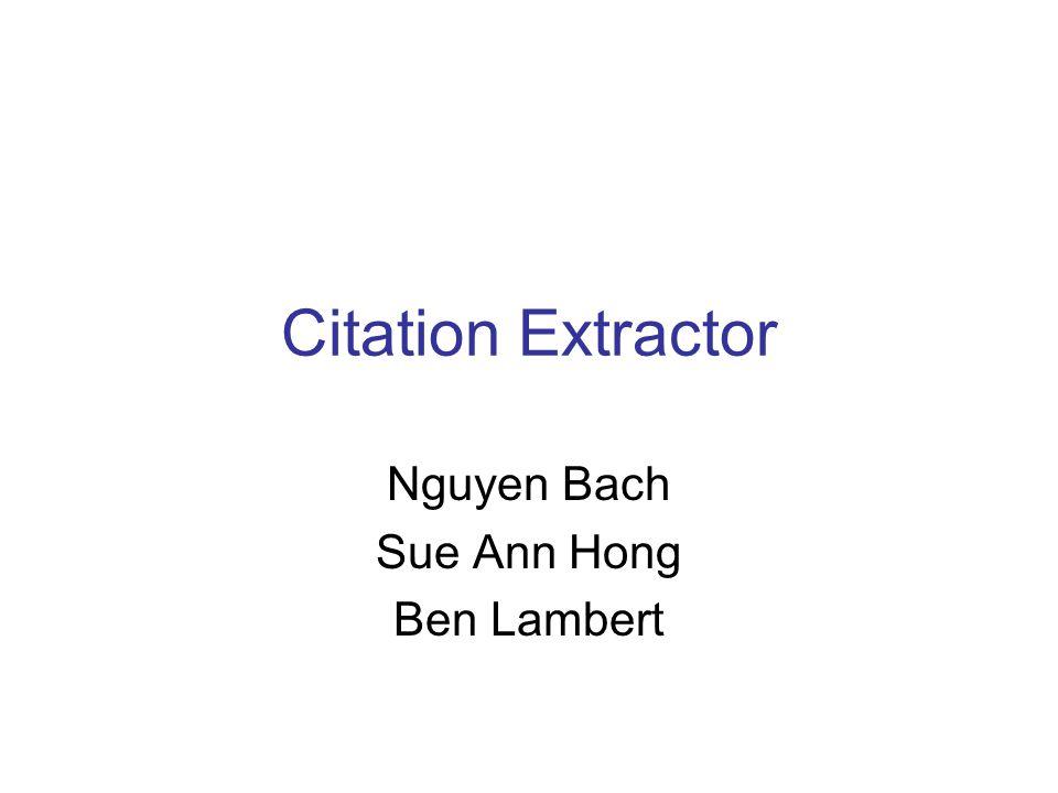 Citation Extractor Nguyen Bach Sue Ann Hong Ben Lambert