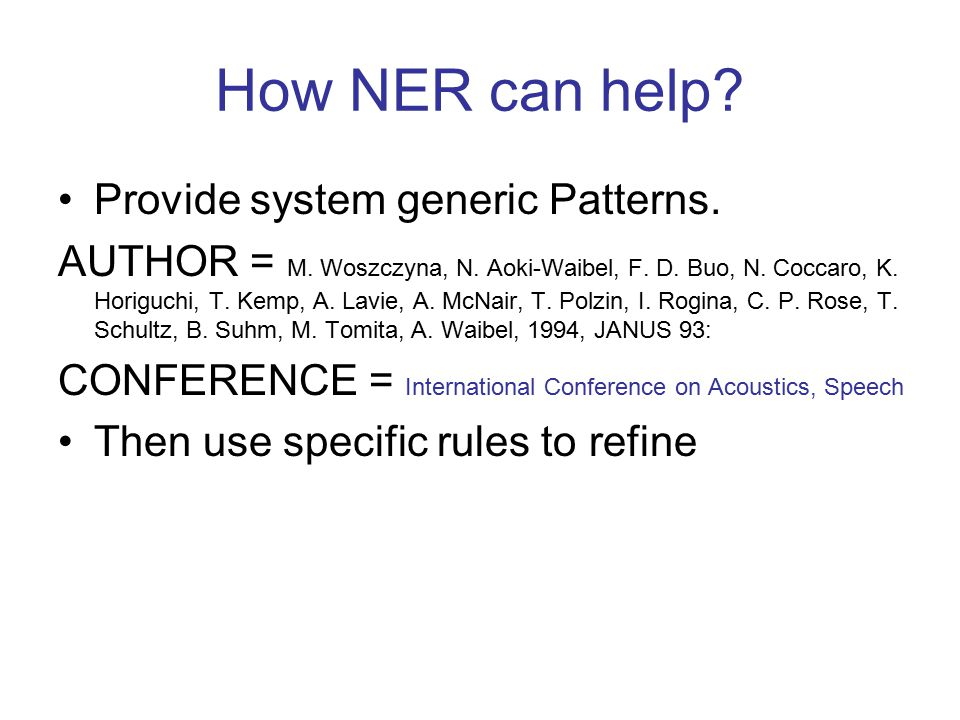How NER can help? Provide system generic Patterns. AUTHOR = M. Woszczyna, N. Aoki-Waibel, F. D. Buo, N. Coccaro, K. Horiguchi, T. Kemp, A. Lavie, A. M