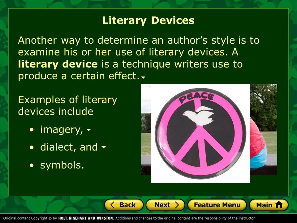 Literary Devices Another way to determine an author's style is to examine his or her use of literary devices.