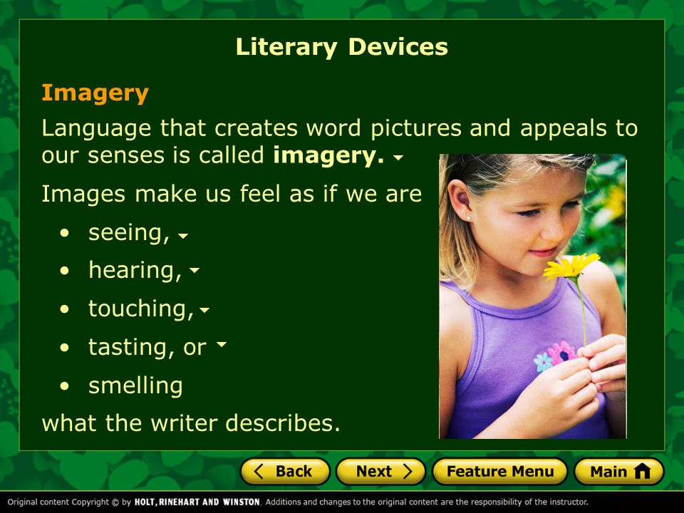 Literary Devices Language that creates word pictures and appeals to our senses is called imagery.