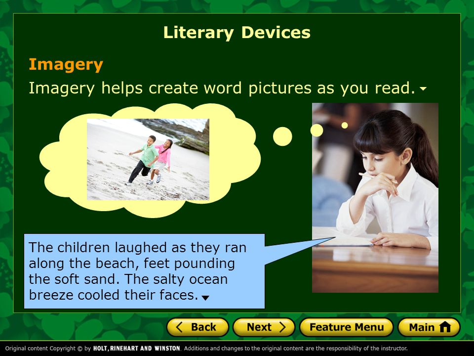 Literary Devices Imagery helps create word pictures as you read.