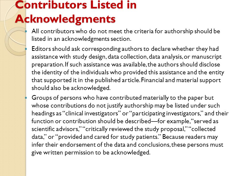 Contributors Listed in Acknowledgments All contributors who do not meet the criteria for authorship should be listed in an acknowledgments section. Ed