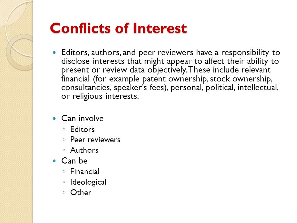 Conflicts of Interest Editors, authors, and peer reviewers have a responsibility to disclose interests that might appear to affect their ability to pr