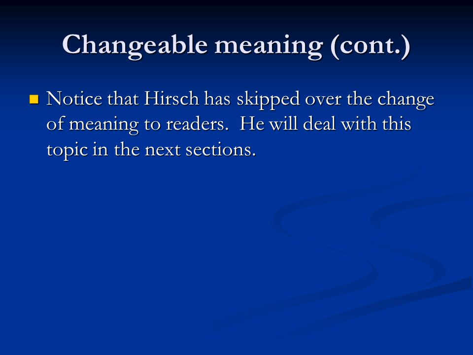 Changeable meaning (cont.) Notice that Hirsch has skipped over the change of meaning to readers.