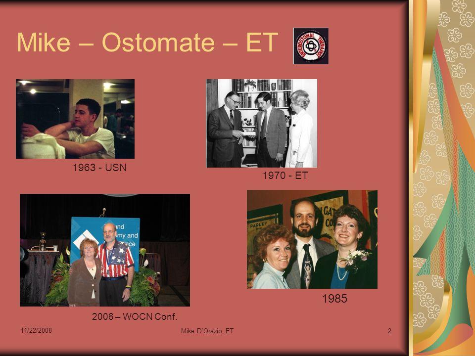 Mike – Ostomate – ET 11/22/2008 Mike D Orazio, ET2 1963 - USN 1970 - ET 1985 2006 – WOCN Conf.
