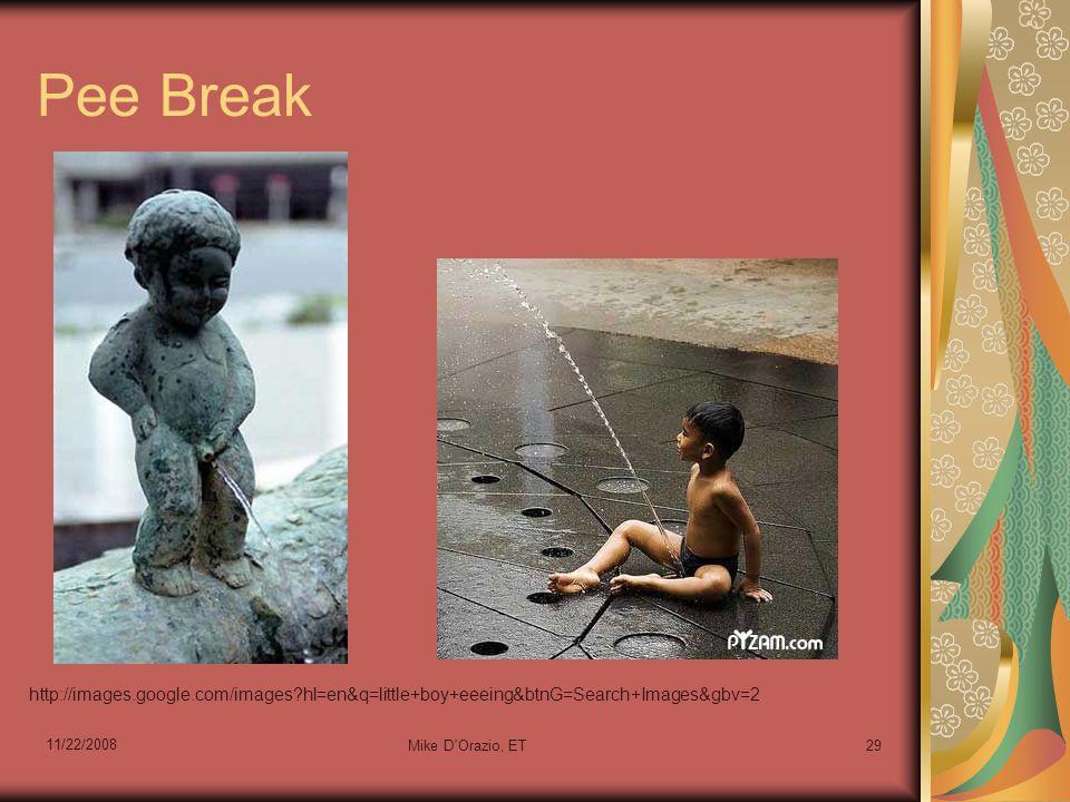 Pee Break 11/22/2008 Mike D Orazio, ET29 http://images.google.com/images hl=en&q=little+boy+eeeing&btnG=Search+Images&gbv=2